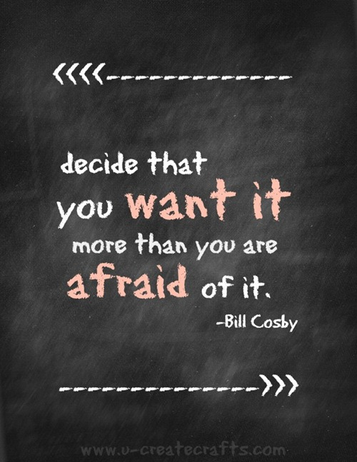 bill cosby decide that you want it more than you are afraid of it