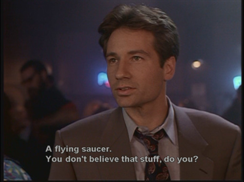 At this point, Id believe literally anything Fox Mulder/David ...